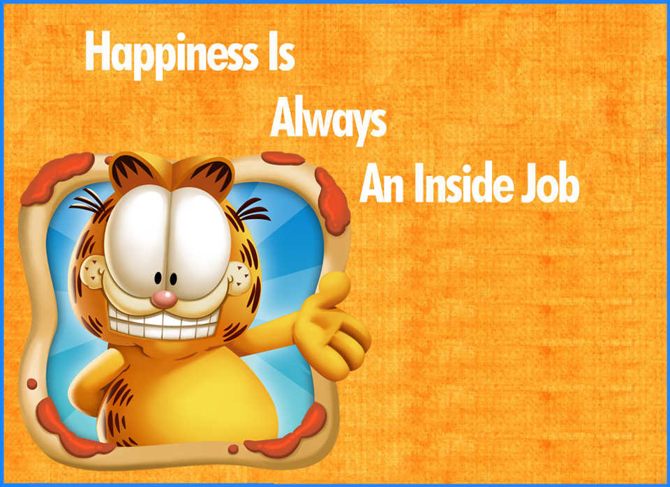 Happiness Is Definitely An Inside Job! Itu0027s Up To You To Make Yourself  Happy! ...