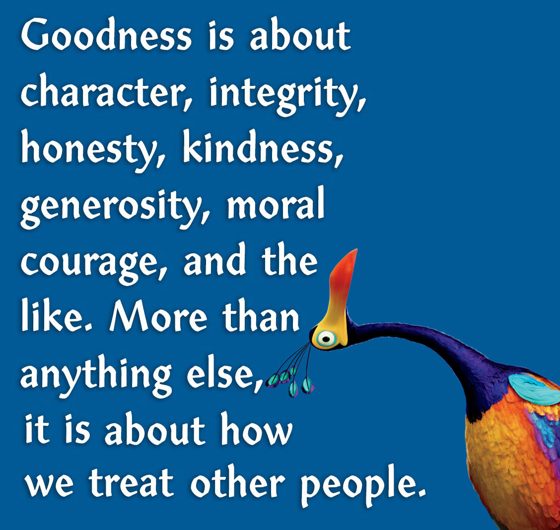 Goodness Is Found When You Stop Looking For It And You Start Showing It!  Goodness Is About Character U2013 Integrity, Honesty, Kindness, Generosity, ...