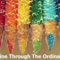 Shine Through The Ordinary
