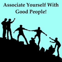 Associate Yourself With Good People