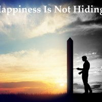 Happiness Is Not Hiding