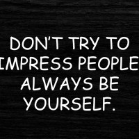 Don't Try To Impress People