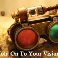Hold On To Your Vision