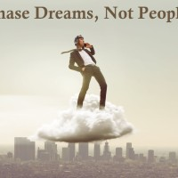 Chase Dreams, Not People