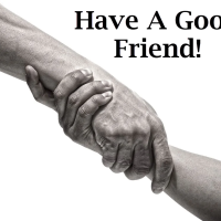 Have A Good Friend