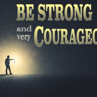 Have To Be Strong and Courageous