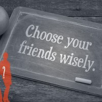 Choose Your Friends Wisely