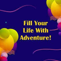Fill Your Life With Adventure