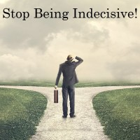Stop Being Indecisive