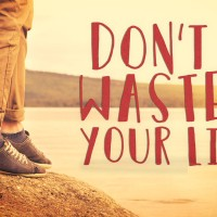Don't Waste It
