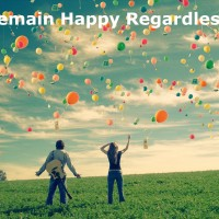 Remain Happy Regardless