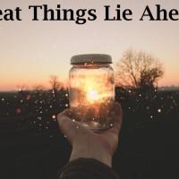 Great Things Lie Ahead