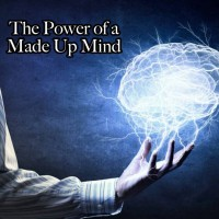 Power Of A Made Up Mind