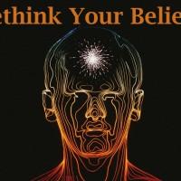 Rethink Your Beliefs